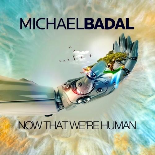 البوم Michael Badal – Now That We're Human 2015