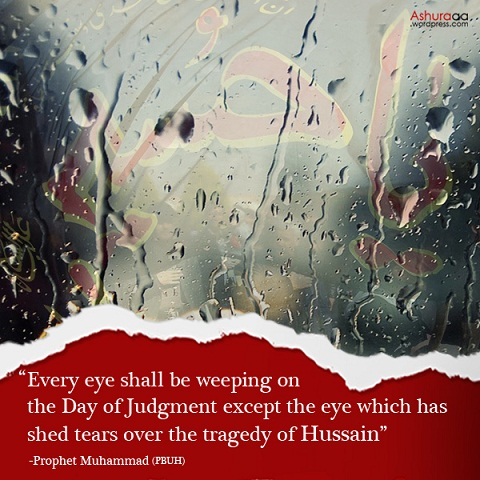 eye which has shed tears over the tragedy of Hussain...