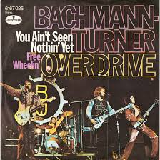 Bachman-Turner Overdrive - You Ain't Seen Nothin' Yet