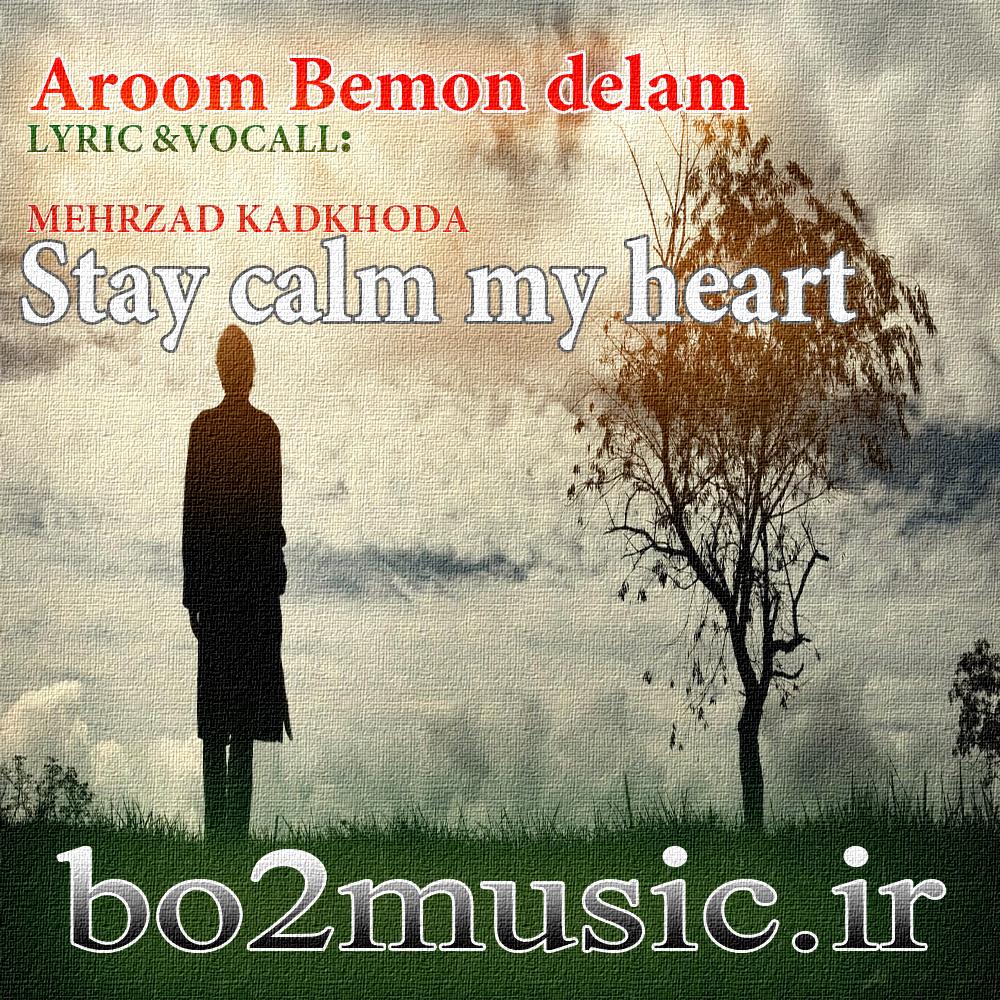 دانلود آهنگ جدید مهرزاد کدخدا به نام آروم بمون دلم