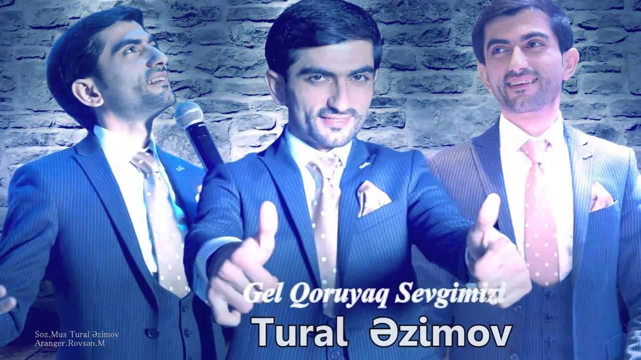 http://s6.picofile.com/file/8255519800/Tural_Azimov_Gel_Qoruyaq_Sevgimizi_2015.jpg